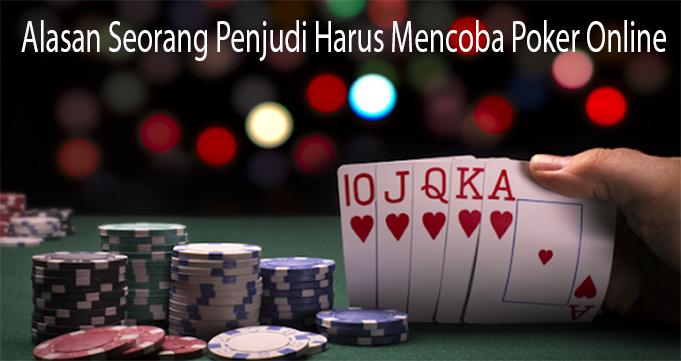 Alasan Seorang Penjudi Harus Mencoba Poker Online