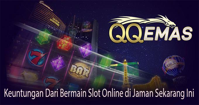 Keuntungan Dari Bermain Slot Online di Jaman Sekarang Ini